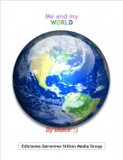 By Dulce ;) - Me and my WORLD