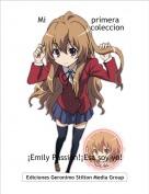 ¡Emily Passion!¡Esa soy yo! - Mi                   primera                           coleccion