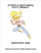 DANZATRICE 2008 - ATTENTI AI BAFFI ARRIVA PATTY SPRING!!!