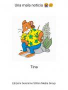 Tina - Una mala noticia 😭😥