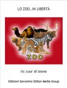 ric cuor di leone - LO ZOO..IN LIBERTÀ