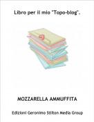 """MOZZARELLA AMMUFFITA - Libro per il mio """"Topo-blog""""."""