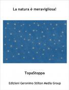 TopaStoppa - La natura è meravigliosa!