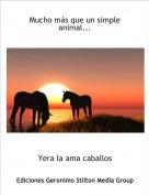 Yera la ama caballos - Mucho más que un simple animal...