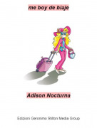 Adison Nocturna - me boy de biaje