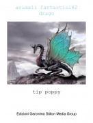 tip poppy - animali fantastici#2drago