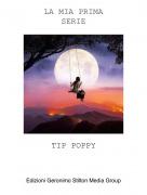TIP POPPY - LA MIA PRIMASERIE