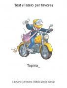 Topiria_ - Test (Fatelo per favore)
