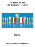 Topiria_ - Gli avatar più belli(Da un'idea di Topolene)