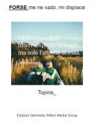 Topiria_ - FORSE me ne vado, mi dispiace