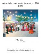 Topiria_ - Alcuni dei miei amici (ora ne ho 100 e più)