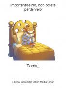 Topiria_ - Importantissimo, non potete perdervelo