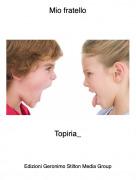 Topiria_ - Mio fratello