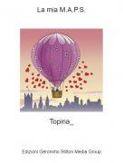 Topiria_ - La mia M.A.P.S.