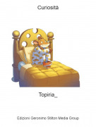 Topiria_ - Curiosità