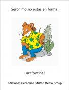 Larafontina! - Geronimo,no estas en forma!