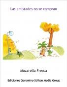 Mozarella Fresca - Las amistades no se compran
