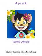 Topetta Dolcetto - Mi presento