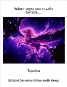 Topnina - Volare sopra una cavalla farfalla...