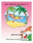 BERTUCCIA40 - UNA TOPOLOSA VACANZA!!!!!!