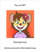 RatoIngeniosa - Para Mi BFF