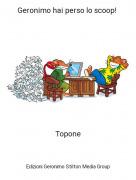 Topone - Geronimo hai perso lo scoop!