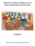 Eugenia - Geronimo Stillton estaba en una fiesta pasadoselo bomba asta