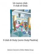 Il club di Giuly (sono Giuly.Paulina) - Un nuovo club: Il club di Giuly