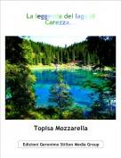 Topisa Mozzarella - La leggenda del lago di Carezza...