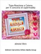 alessia-libro - Topo-Reazione a Catenaper il concorso di supermaddy