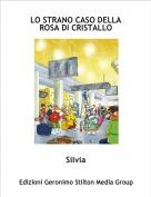 Silvia - LO STRANO CASO DELLA ROSA DI CRISTALLO