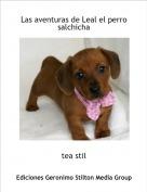 tea stil - Las aventuras de Leal el perro salchicha