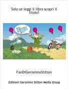 FanDiGeronimoStilton - Solo se leggi il libro scopri il titolo!