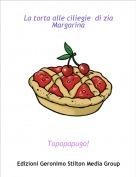 Topopapugo! - La torta alle ciliegie  di zia Margarina