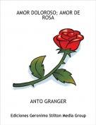 ANTO GRANGER - AMOR DOLOROSO; AMOR DE ROSA