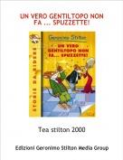 Tea stilton 2000 - UN VERO GENTILTOPO NON FA ... SPUZZETTE!