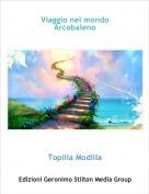 Topilla Modilla - Viaggio nel mondo Arcobaleno