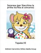 Topalex10 - Sorpresa (per Stecchina la prima iscritta al concorso)