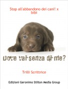Trilli Scrittrice - Stop all'abbandono dei cani! x bibi