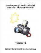 Topalex10 - Avviso per gli iscritti ai miei concorsi: importantissimo!