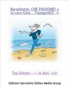 Tea Stilton----> In Ale! =)))) - Barzellette: CHE PASSIONE! x la cara Gaia...Topogaia03! =)