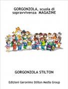 GORGONZOLA STILTON - GORGONZOLA, scuola di sopravvivenza  MAGAZINE