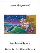 topadetta codariccia - amore alla groviera!