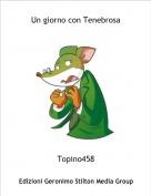 Topino458 - Un giorno con Tenebrosa