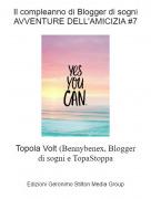 Topola Volt (Bennybenex, Bloggerdi sogni e TopaStoppa - Il compleanno di Blogger di sogniAVVENTURE DELL'AMICIZIA #7