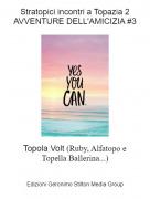 Topola Volt (Ruby, Alfatopo eTopella Ballerina...) - Stratopici incontri a Topazia 2AVVENTURE DELL'AMICIZIA #3