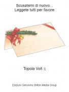 Topola Volt :( - Scusatemi di nuovo...Leggete tutti per favore