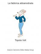 Topola Volt - La fabbrica abbanodnata
