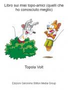 Topola Volt - Libro sui miei topo-amici (quelli che ho conosciuto meglio)