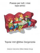 Topola Volt @Miss Gorgonzola - Poesie per tutti i mieitopo-amici